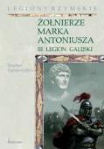 Okładka książki Żołnierze Marka Antoniusza. III legion galijski