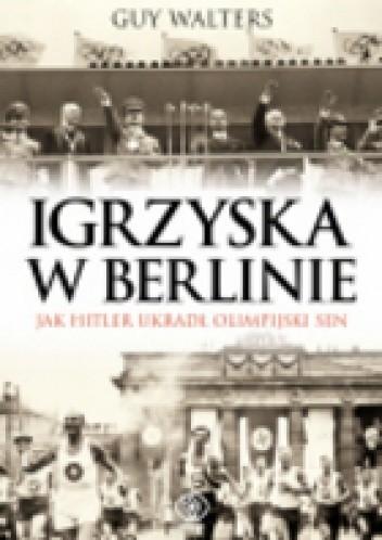 Okładka książki Igrzyska w Berlinie.  Jak Hitler ukradł olimpijski sen