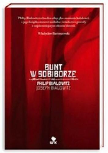 Okładka książki Bunt w Sobiborze. Opowieść o przetrwaniu w Polsce okupowanej przez Niemców