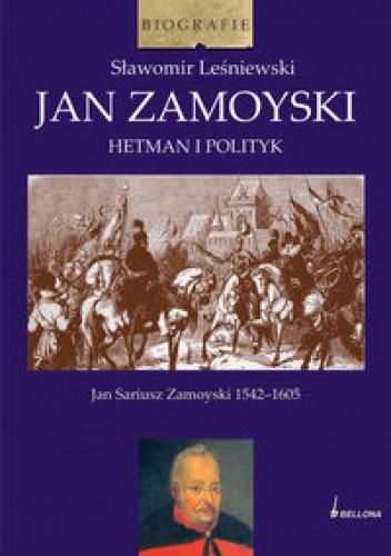 Okładka książki Jan Zamoyski. Hetman i polityk