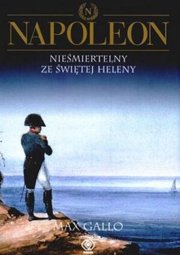 Okładka książki Napoleon. Tom 4 - Nieśmiertelny ze Świętej Heleny