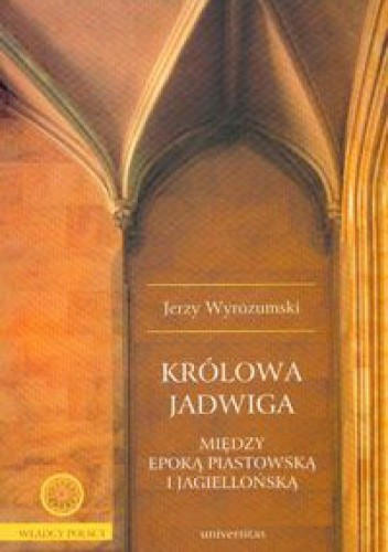 Okładka książki Królowa Jadwiga. Między epoką piastowską i jagiellońską