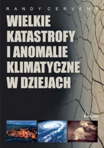 Okładka książki Wielkie katastrofy i anomalie klimatyczne w dziejach