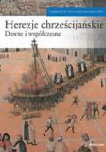 Okładka książki Herezje chrześcijańskie. Dawne i współczesne