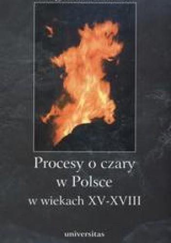 Okładka książki Procesy o czary w Polsce w wiekach XV - XVIII