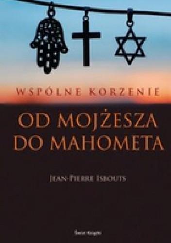 Okładka książki Wspólne Korzenie. Od Mojżesza Do Mahometa