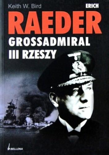 Okładka książki Erich Raeder. Grossadmiral III Rzeszy