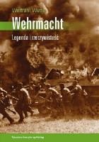 Wehrmacht. Legenda i rzeczywistość