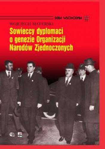 Okładka książki Sowieccy dyplomaci o genezie Organizacji Narodów zjednoczonych