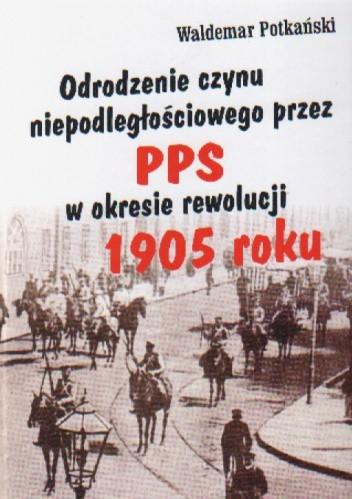 Okładka książki Odrodzenie czynu niepodległ.przez PPS w okr.rewol.1905 roku