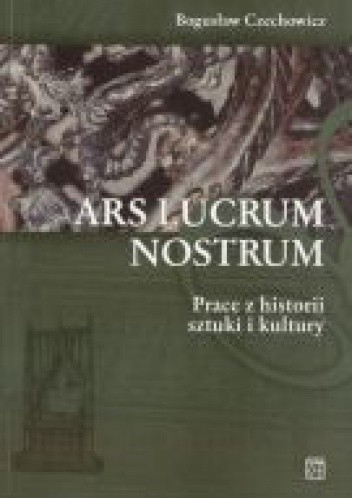 Okładka książki Ars Lucrum Nostrum. Prace z historii sztuki i kultury