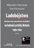Ludobójstwo dokonane przez nacjonalistów ukraińskich na ludności polskiej Wołynia t.1 i 2