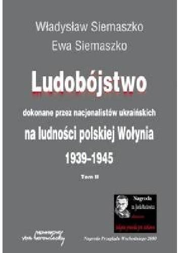 Okładka książki Ludobójstwo dokonane przez nacjonalistów ukraińskich na ludności polskiej Wołynia t.1 i 2