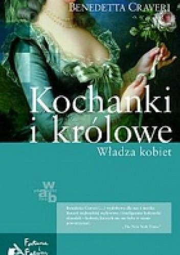Okładka książki Kochanki i królowe. Władza kobiet