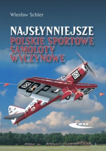 Okładka książki Nasłynniejsze polskie sportowe samoloty wyczynowe