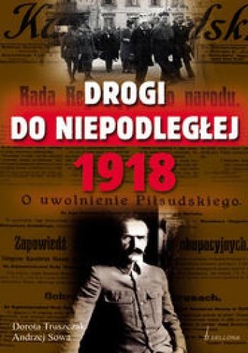 Okładka książki Drogi do niepodległej 1918
