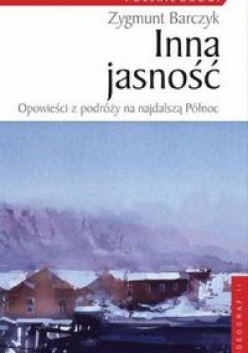 Okładka książki Inna jasność. Opowieści z podróży na najdalszą Północ