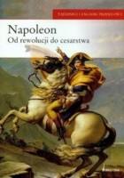 Napoleon. Od rewolucji do cesarstwa
