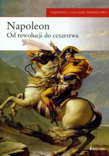 Okładka książki Napoleon. Od rewolucji do cesarstwa