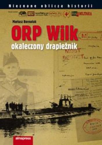 """Okładka książki ORP """"Wilk"""".  Okaleczony drapieżnik"""