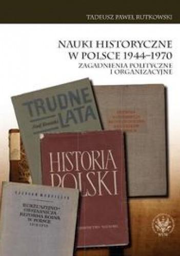 Okładka książki Nauki historyczne w Polsce 1944-1970