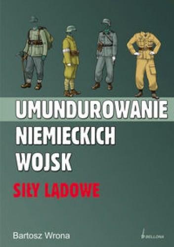 Okładka książki Umundurowanie niemieckich wojsk. Siły lądowe