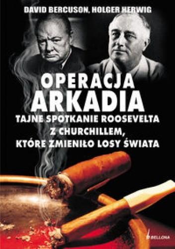 Okładka książki OPERACJA ARKADIA. tajne spotkanie Roosevelta z Churchillem, które zmieniło losy świata