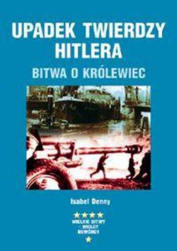 Okładka książki Upadek twierdzy Hitlera. Bitwa o Królewiec