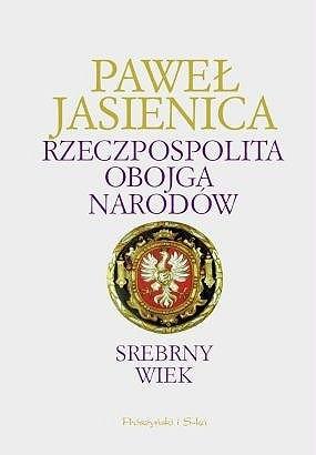 Okładka książki Rzeczpospolita Obojga Narodów. Srebrny wiek