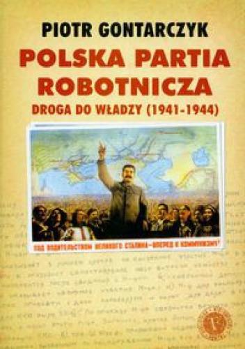 Okładka książki Polska Partia Robotnicza: droga do władzy (1941-1944)