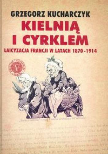 Okładka książki Kielnią i cyrklem. Laicyzacja Francji w latach 1870-1914