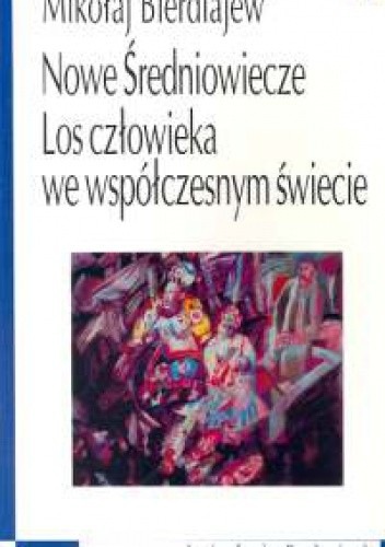 Okładka książki Nowe Średniowiecze. Los człowieka we współczesnym świecie