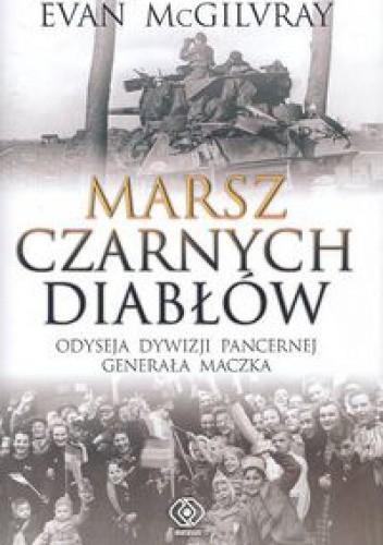 Okładka książki Marsz Czarnych Diabłów. Odyseja Dywizji Pancernej generała Maczka