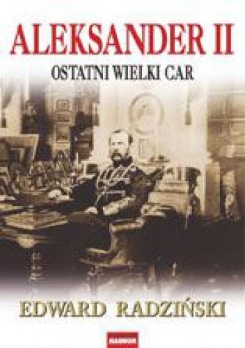 Okładka książki Aleksander II. Ostatni wielki car