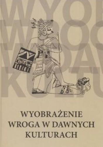 Okładka książki Wyobrażenie wroga w dawnych kulturach