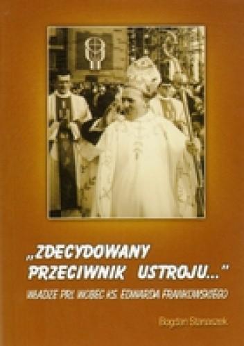 Okładka książki &Zdecydowany przeciwnik ustroju...& Władze PRL wobec ks. Edwarda Frankowskiego