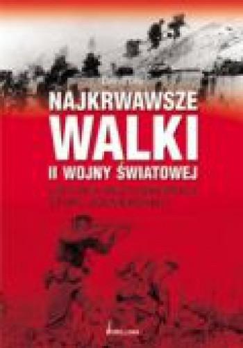 Okładka książki Najkrwawsze Walki II Wojny Światowej