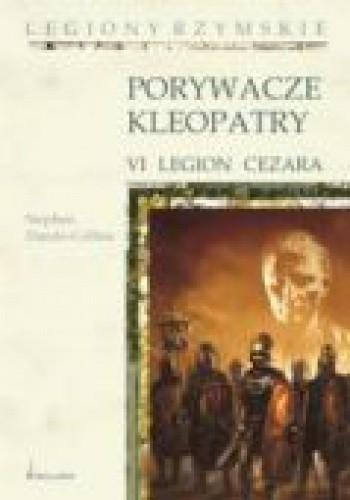 Okładka książki Porywacze Kleopatry. VI Legion Cezara