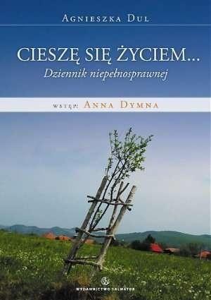 Okładka książki Cieszę się życiem... Dziennik osoby fizycznie niepełnosprawnej