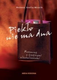 Okładka książki Piekło nie ma dna: Rozmowy z trzeźwymi alkoholiczkami