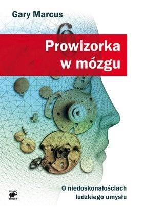 Okładka książki Prowizorka w mózgu. O niedoskonałościach ludzkiego umysłu