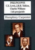 Inklingowie: C.S.Lewis, J.R.R.Tolkien, Charles Williams i ich przyjaciele