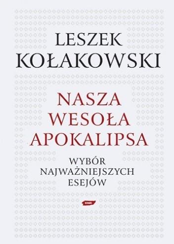 Okładka książki Nasza wesoła apokalipsa: Wybór najważniejszych esejów