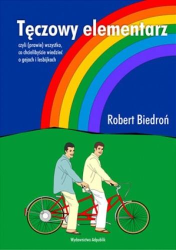 Okładka książki Tęczowy elementarz : czyli (prawie) wszystko, co chcielibyście wiedzieć o gejach i lesbijkach