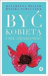 Okładka książki Być kobietą i nie zwariować. Opowieści psychoterapeutyczne