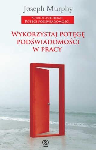 Okładka książki Wykorzystaj potęgę podświadomości w pracy