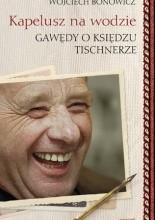 Okładka książki Kapelusz na wodzie: Gawędy o księdzu Tischnerze