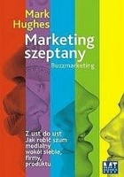 Marketing szeptany : z ust do ust : jak robić szum medialny wokół siebie, firmy, produktu