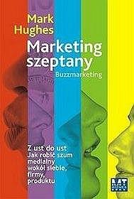 Okładka książki Marketing szeptany : z ust do ust : jak robić szum medialny wokół siebie, firmy, produktu