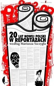 Okładka książki 20 lat nowej Polski w reportażach według Mariusza Szczygła